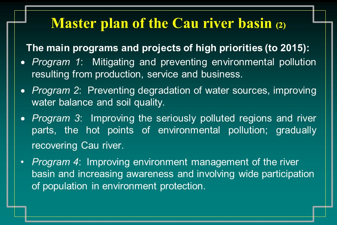 Objectives of this study To improve the action plan of the Cau river environmental program by prioritising environment rehabilitation investments that have high positive impact in terms of poverty reduction.