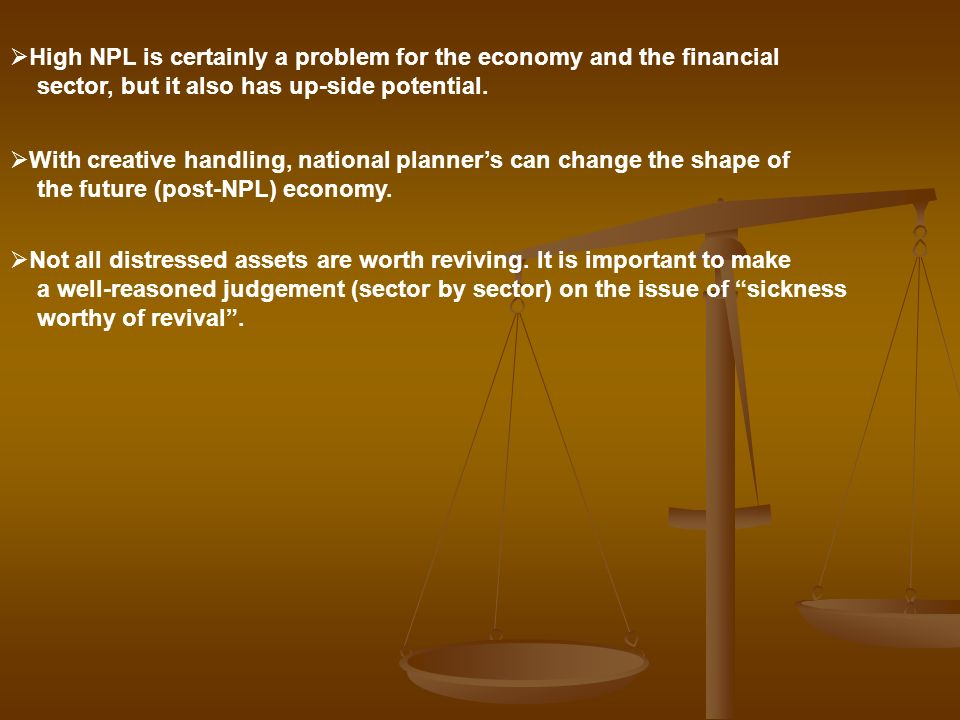 High NPL is certainly a problem for the economy and the financial sector, but it also has up-side potential. With creative handling, national planners