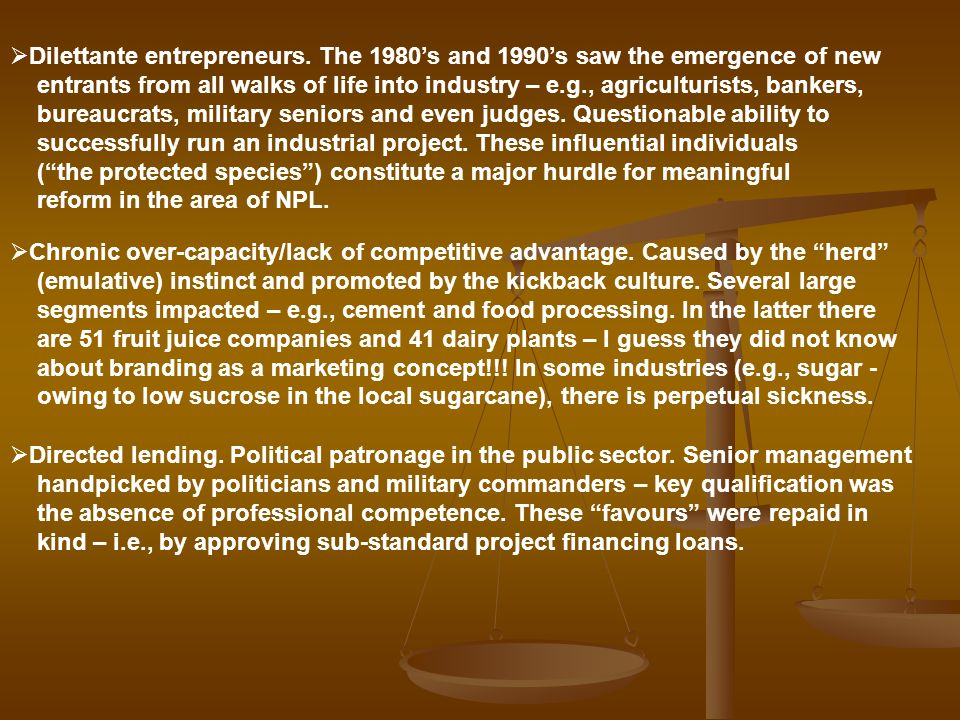 Dilettante entrepreneurs. The 1980s and 1990s saw the emergence of new entrants from all walks of life into industry – e.g., agriculturists, bankers,
