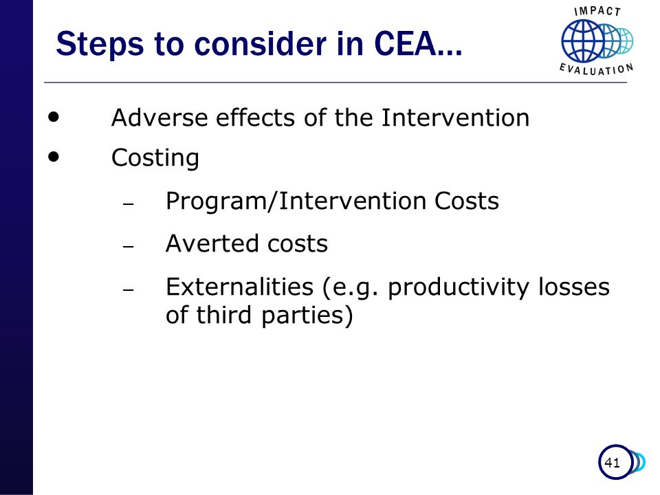 41 Adverse effects of the Intervention Costing – Program/Intervention Costs – Averted costs – Externalities (e.g. productivity losses of third parties