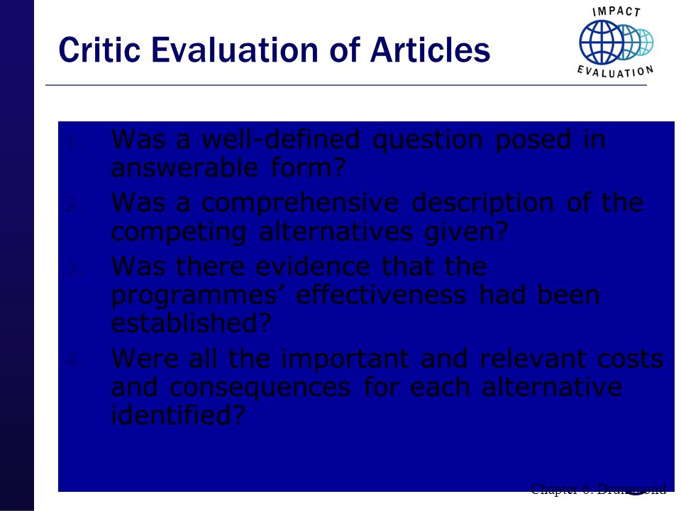 54 Critic Evaluation of Articles 1. Was a well-defined question posed in answerable form? 2. Was a comprehensive description of the competing alternat