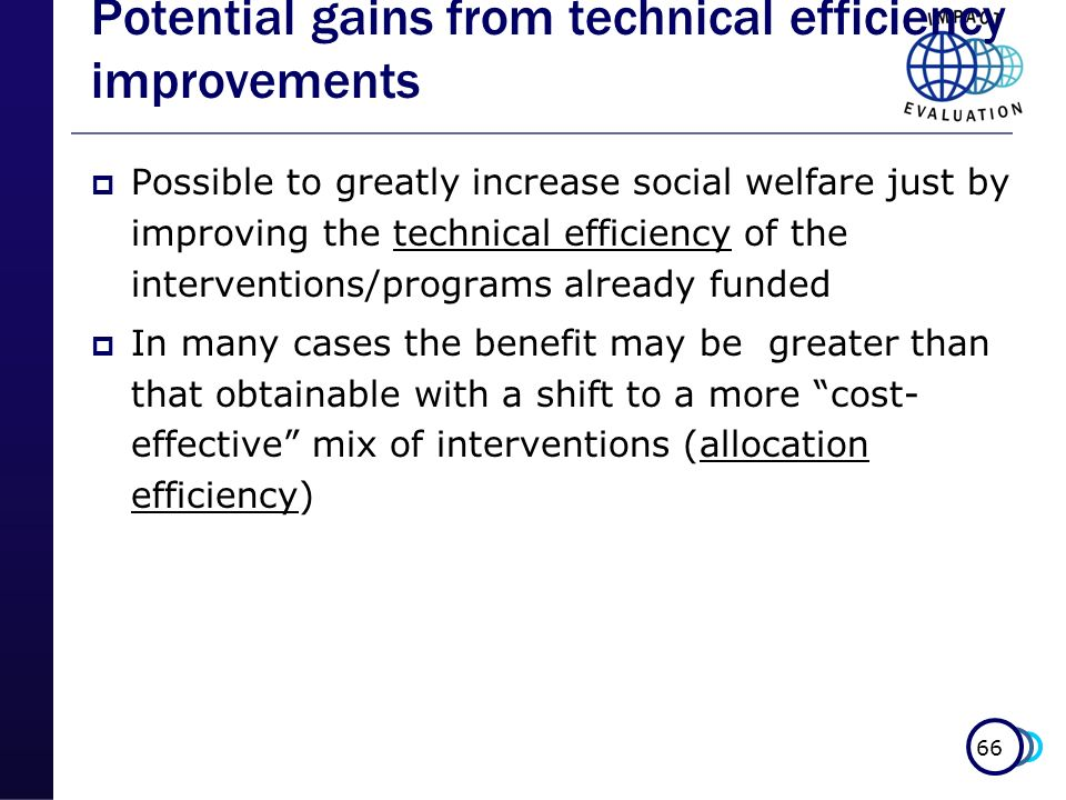 66 Potential gains from technical efficiency improvements Possible to greatly increase social welfare just by improving the technical efficiency of th