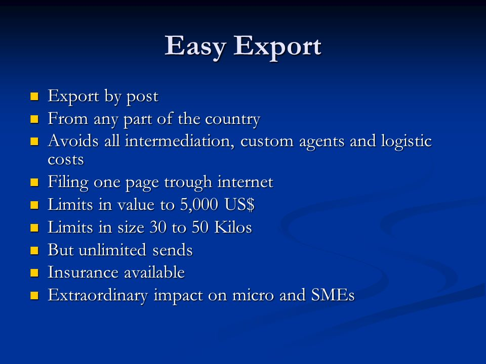 Easy Export Export by post Export by post From any part of the country From any part of the country Avoids all intermediation, custom agents and logis