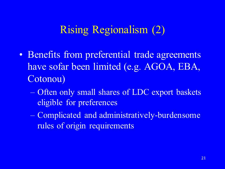 21 Rising Regionalism (2) Benefits from preferential trade agreements have sofar been limited (e.g.