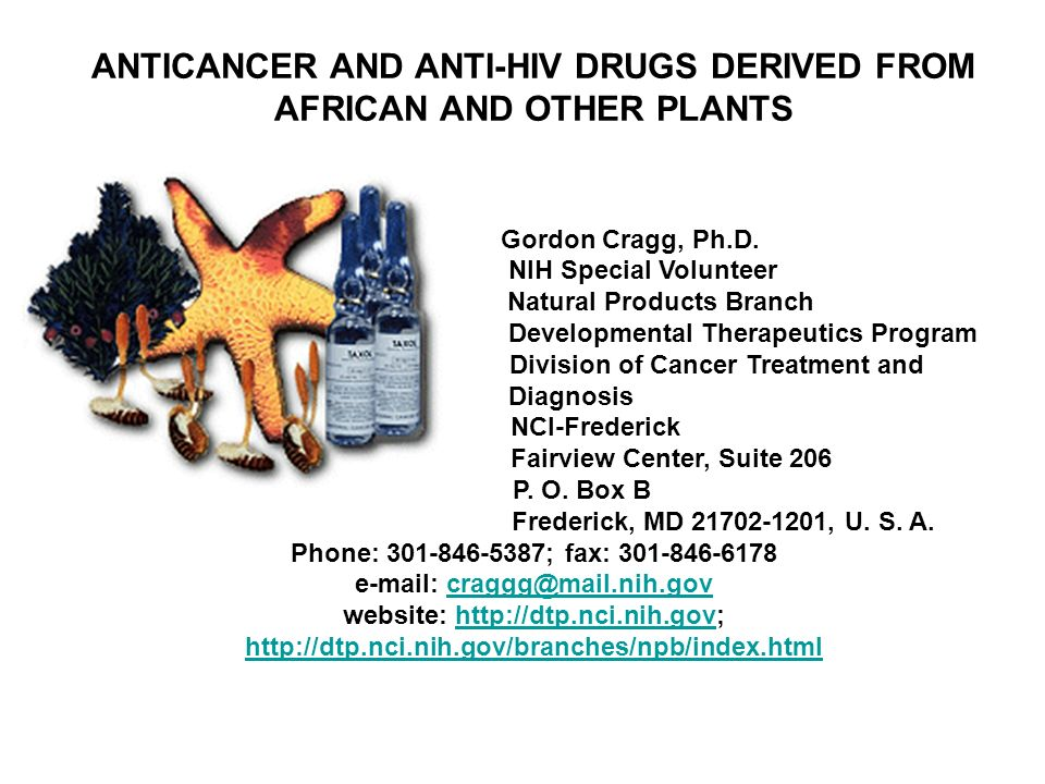 ANTICANCER AND ANTI-HIV DRUGS DERIVED FROM AFRICAN AND OTHER PLANTS Gordon Cragg, Ph.D. NIH Special Volunteer Natural Products Branch Developmental Th