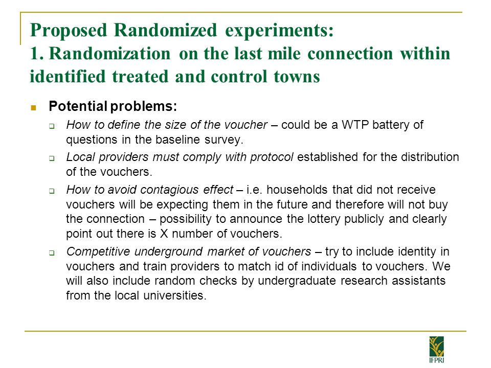 Proposed Randomized experiments: 1. Randomization on the last mile connection within identified treated and control towns Potential problems: How to d