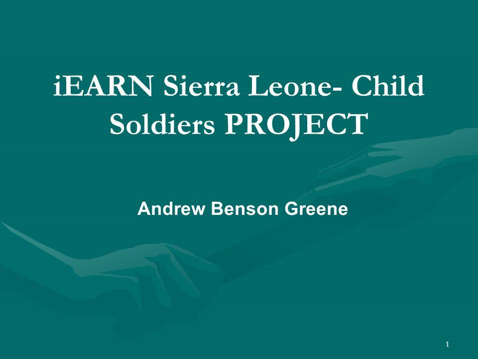 1 Andrew Benson Greene iEARN Sierra Leone- Child Soldiers PROJECT