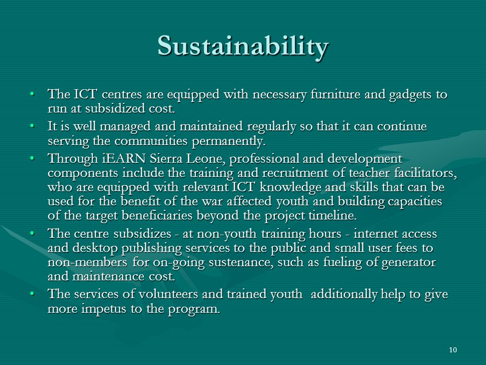 10 Sustainability The ICT centres are equipped with necessary furniture and gadgets to run at subsidized cost.The ICT centres are equipped with necess
