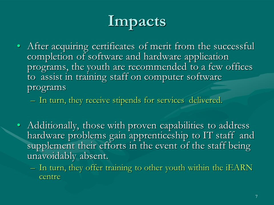 7 Impacts After acquiring certificates of merit from the successful completion of software and hardware application programs, the youth are recommende