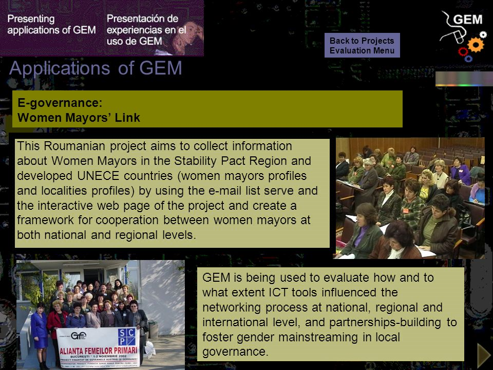 > > >> > > E-governance: Women Mayors Link This Roumanian project aims to collect information about Women Mayors in the Stability Pact Region and developed UNECE countries (women mayors profiles and localities profiles) by using the  list serve and the interactive web page of the project and create a framework for cooperation between women mayors at both national and regional levels.