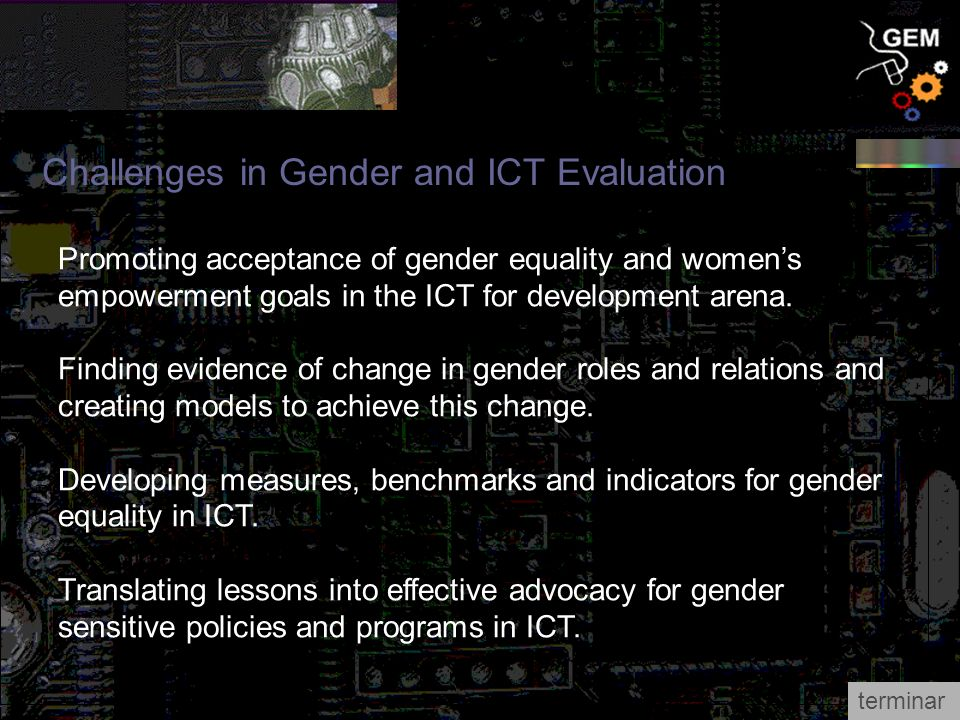 Promoting acceptance of gender equality and womens empowerment goals in the ICT for development arena.