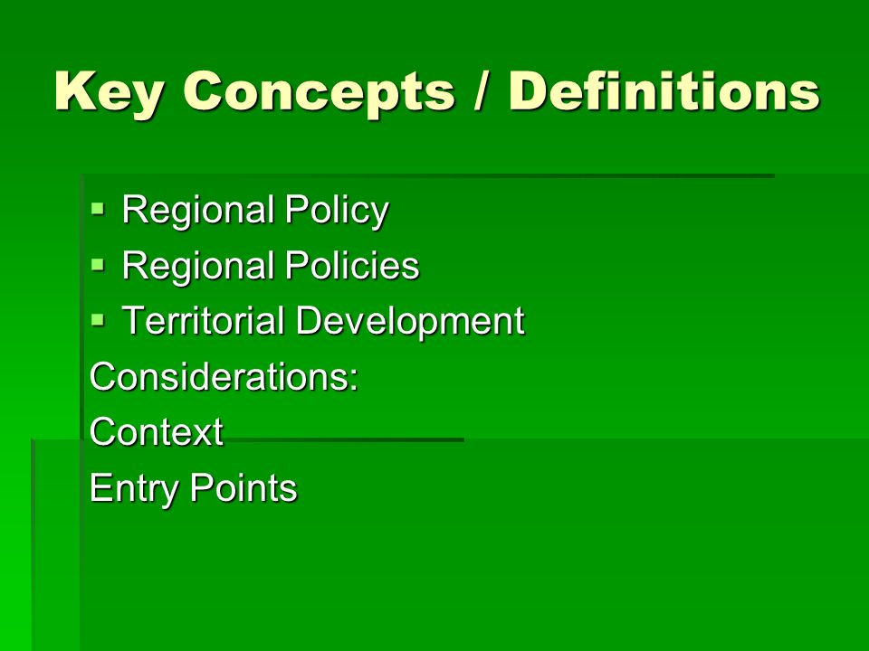 Key Concepts / Definitions Regional Policy Regional Policy Regional Policies Regional Policies Territorial Development Territorial DevelopmentConsider