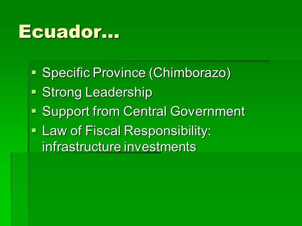 Ecuador… Specific Province (Chimborazo) Specific Province (Chimborazo) Strong Leadership Strong Leadership Support from Central Government Support fro