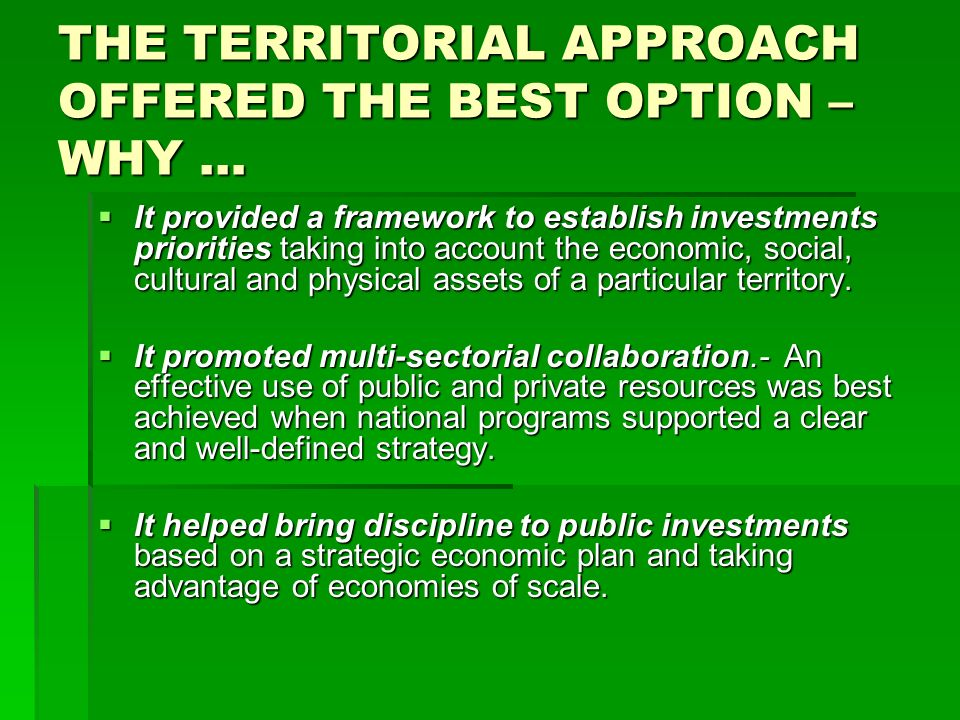 THE TERRITORIAL APPROACH OFFERED THE BEST OPTION – WHY … It provided a framework to establish investments priorities taking into account the economic,
