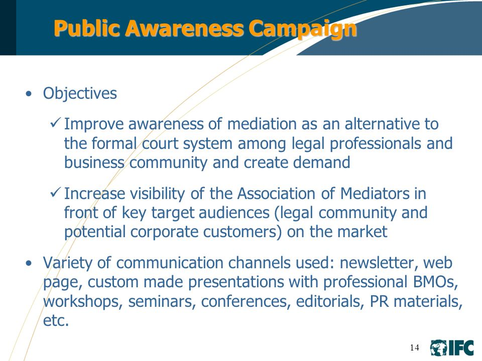 14 Public Awareness Campaign Objectives Improve awareness of mediation as an alternative to the formal court system among legal professionals and busi