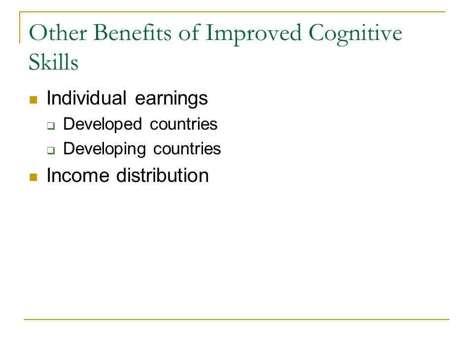 Other Benefits of Improved Cognitive Skills Individual earnings Developed countries Developing countries Income distribution