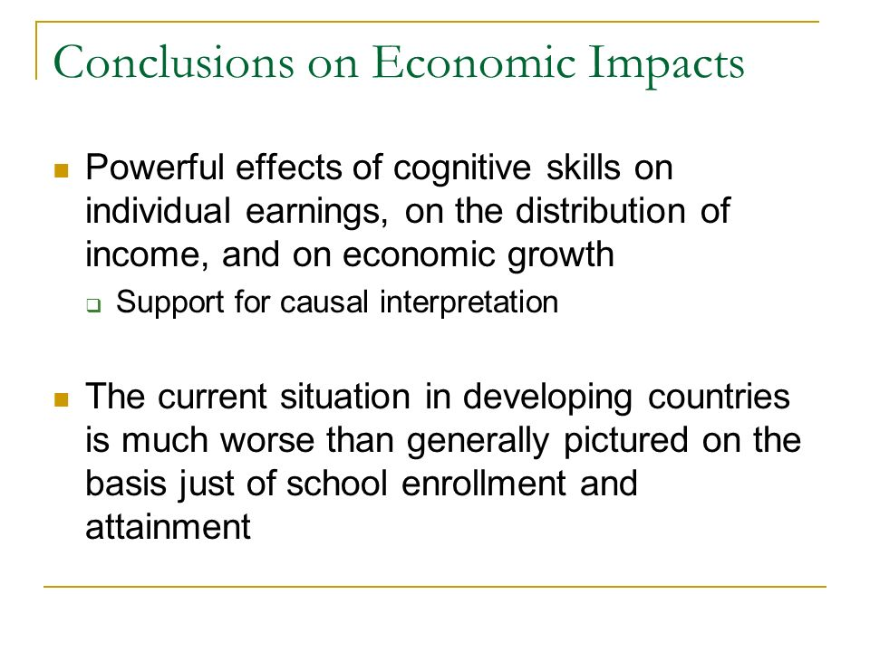 Conclusions on Economic Impacts Powerful effects of cognitive skills on individual earnings, on the distribution of income, and on economic growth Sup