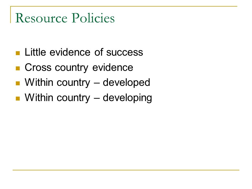 Resource Policies Little evidence of success Cross country evidence Within country – developed Within country – developing