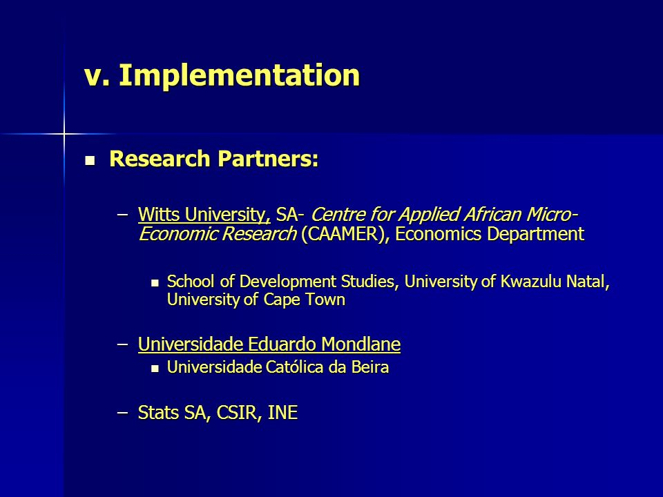 v. Implementation Research Partners: Research Partners: –Witts University, SA- Centre for Applied African Micro- Economic Research (CAAMER), Economics