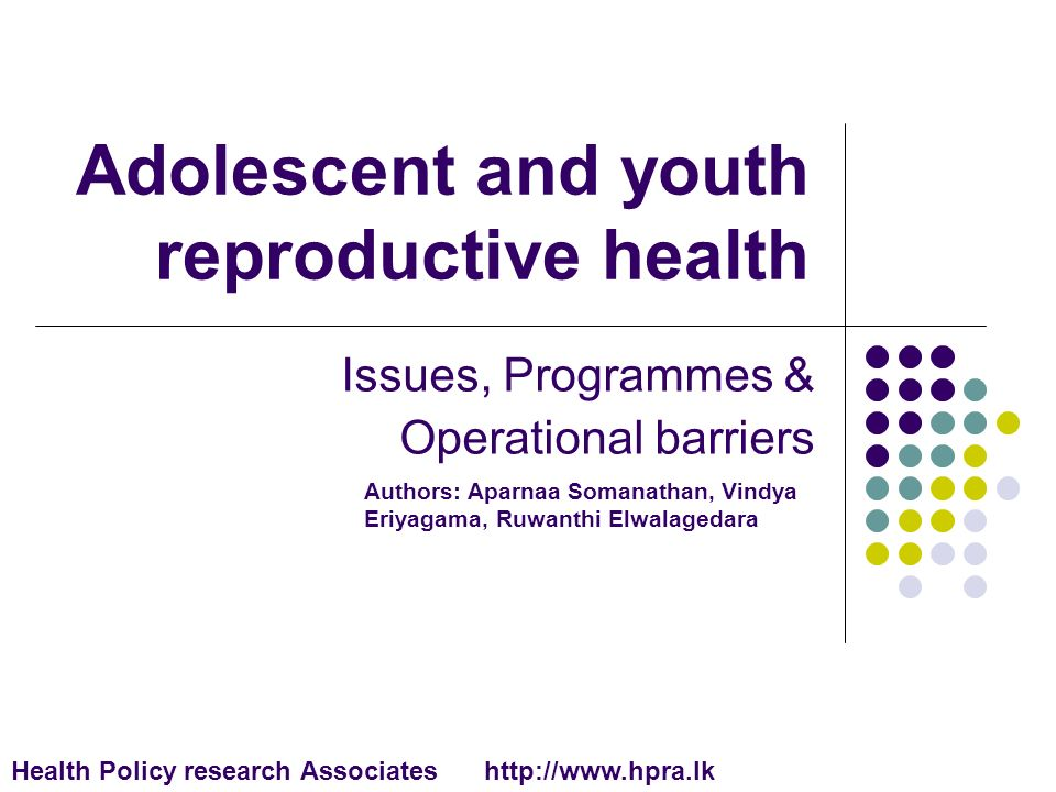 Adolescent and youth reproductive health Issues, Programmes & Operational barriers Authors: Aparnaa Somanathan, Vindya Eriyagama, Ruwanthi Elwalagedar