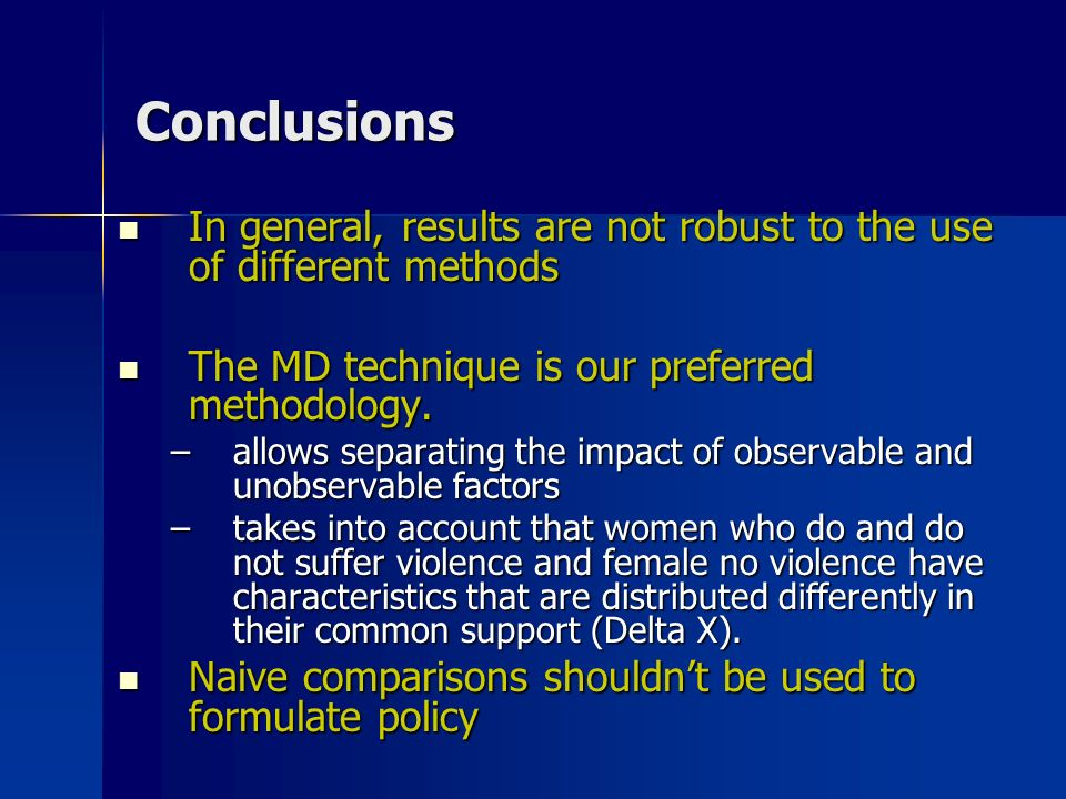 Conclusions In general, results are not robust to the use of different methods In general, results are not robust to the use of different methods The MD technique is our preferred methodology.