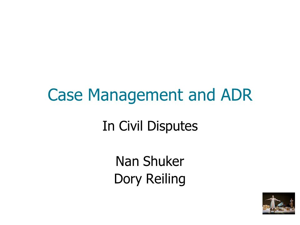 Case Management and ADR In Civil Disputes Nan Shuker Dory Reiling
