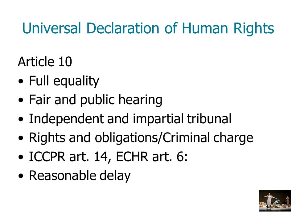 Universal Declaration of Human Rights Article 10 Full equality Fair and public hearing Independent and impartial tribunal Rights and obligations/Crimi