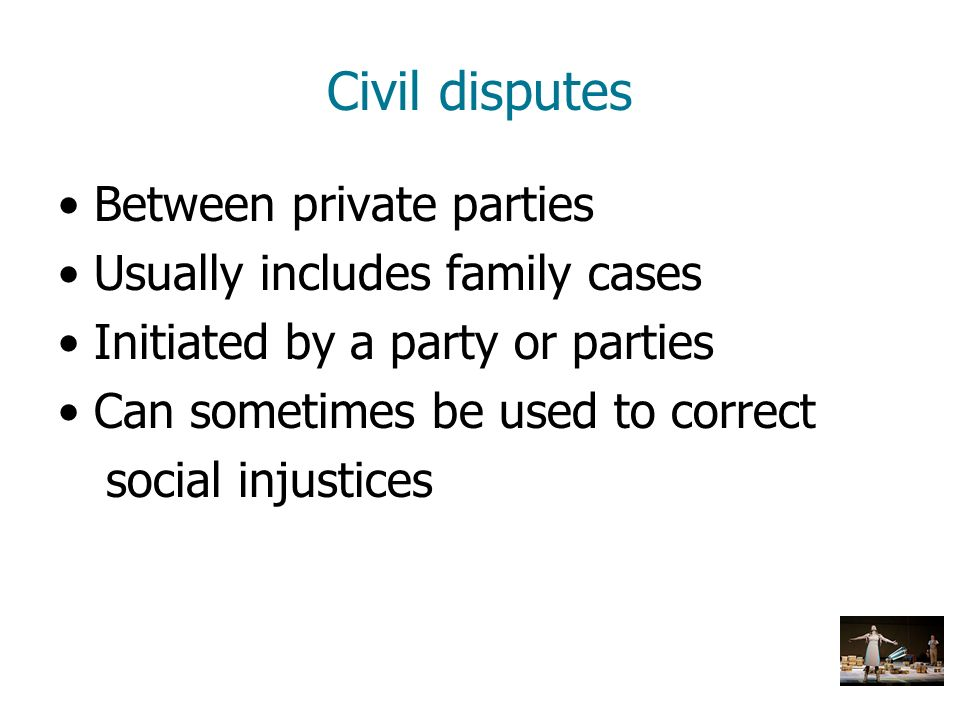 Civil disputes Between private parties Usually includes family cases Initiated by a party or parties Can sometimes be used to correct social injustice