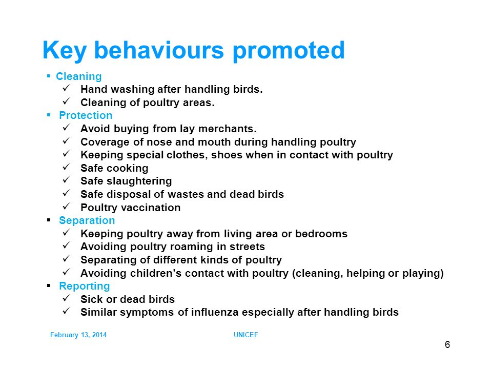 February 13, 2014UNICEF 6 Key behaviours promoted Cleaning Hand washing after handling birds.