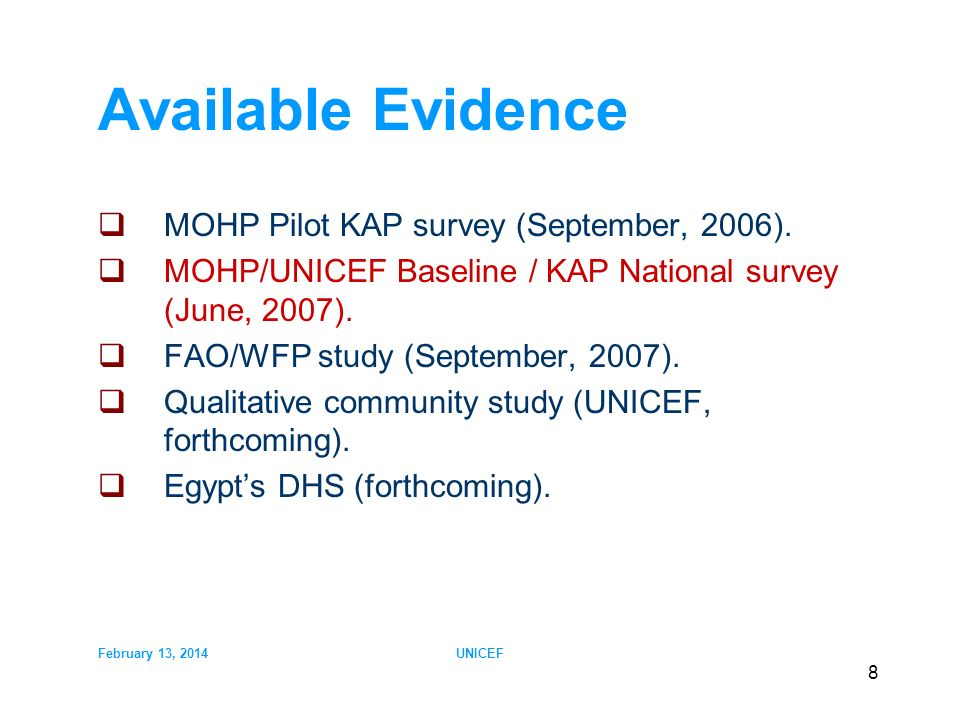 February 13, 2014UNICEF 8 Available Evidence MOHP Pilot KAP survey (September, 2006).