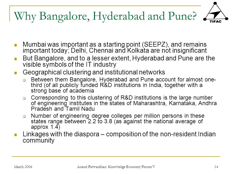 March 2006 Anand Patwardhan: Knowledge Economy Forum V 14 Why Bangalore, Hyderabad and Pune.