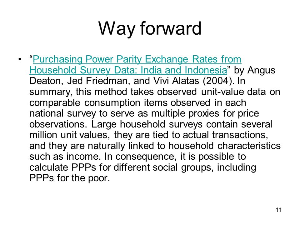 11 Way forward Purchasing Power Parity Exchange Rates from Household Survey Data: India and Indonesia by Angus Deaton, Jed Friedman, and Vivi Alatas (2004).
