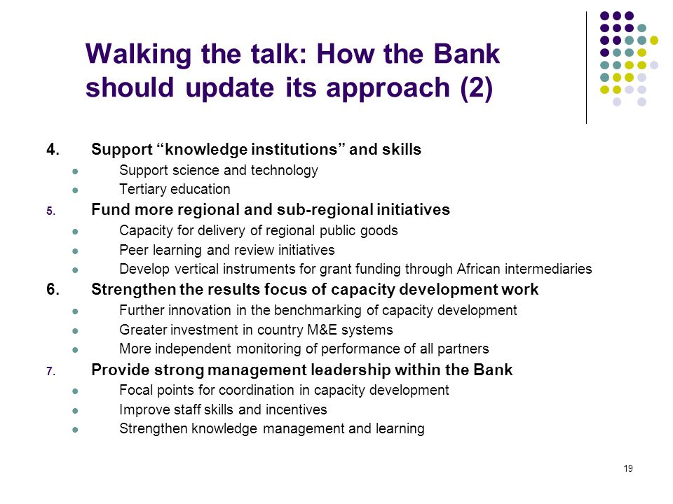 19 Walking the talk: How the Bank should update its approach (2) 4.Support knowledge institutions and skills Support science and technology Tertiary e