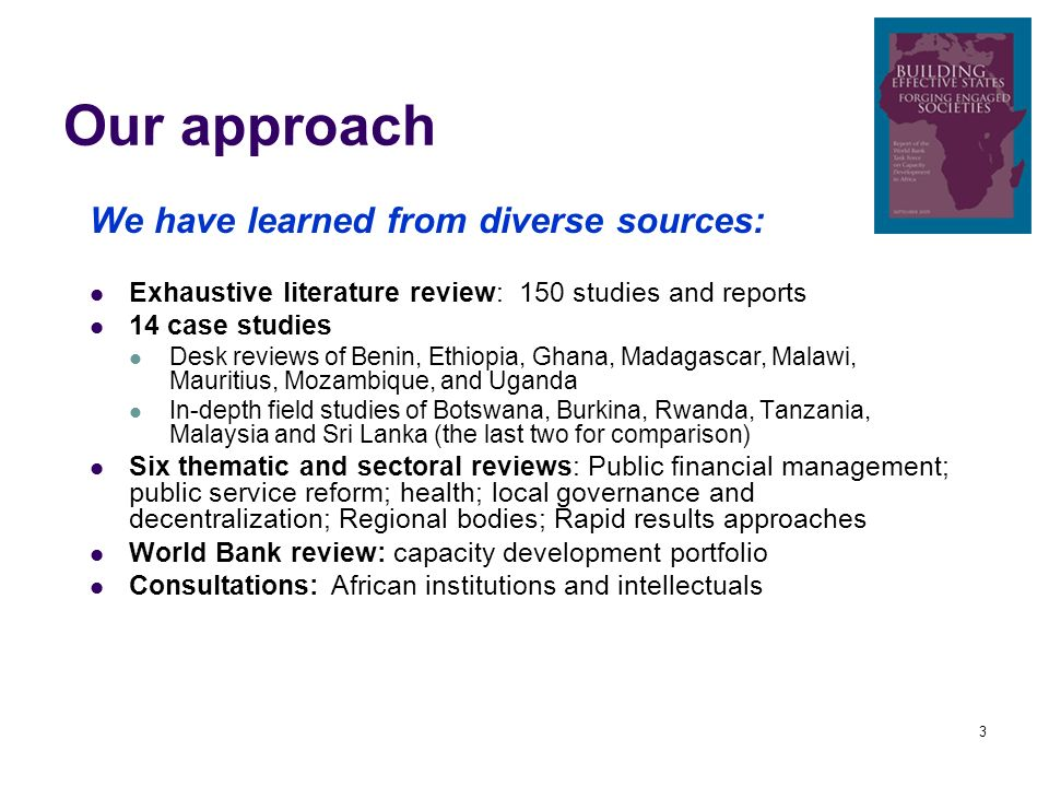 3 Our approach We have learned from diverse sources: Exhaustive literature review: 150 studies and reports 14 case studies Desk reviews of Benin, Ethi