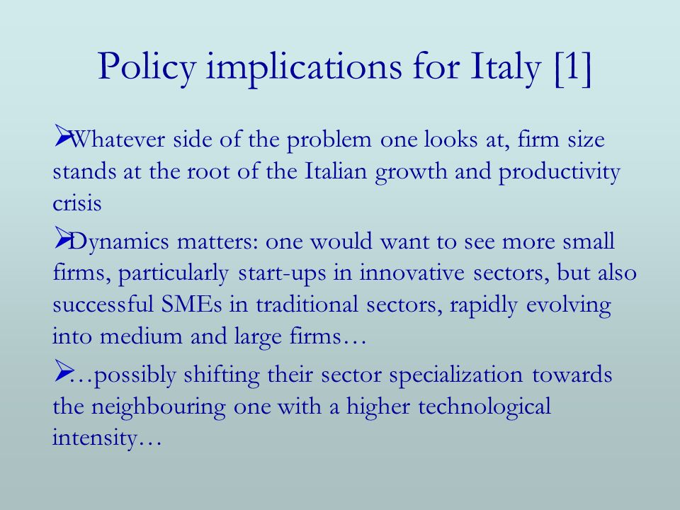 Policy implications for Italy [1] Whatever side of the problem one looks at, firm size stands at the root of the Italian growth and productivity crisi