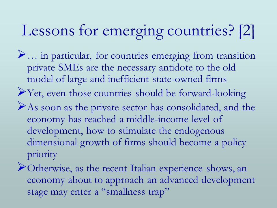 Lessons for emerging countries? [2] … in particular, for countries emerging from transition private SMEs are the necessary antidote to the old model o