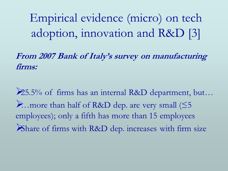 Empirical evidence (micro) on tech adoption, innovation and R&D [3] From 2007 Bank of Italys survey on manufacturing firms: 25.5% of firms has an inte