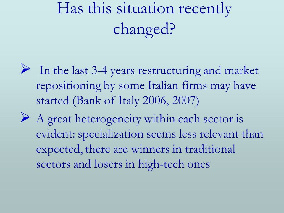 Has this situation recently changed? In the last 3-4 years restructuring and market repositioning by some Italian firms may have started (Bank of Ital