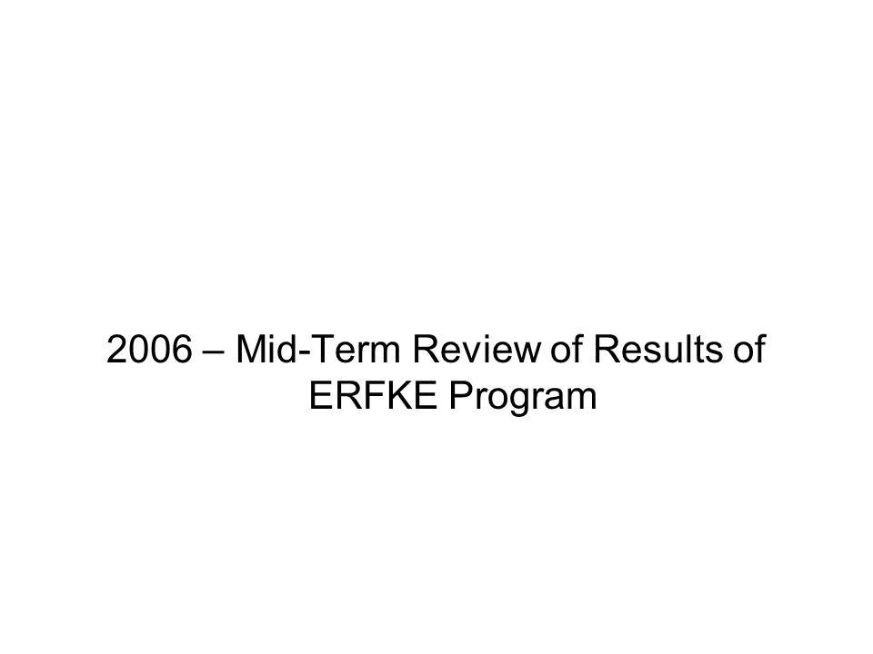 2006 – Mid-Term Review of Results of ERFKE Program