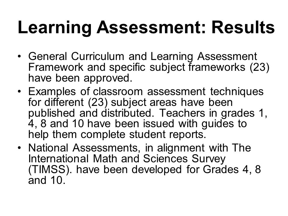 Learning Assessment: Results General Curriculum and Learning Assessment Framework and specific subject frameworks (23) have been approved.