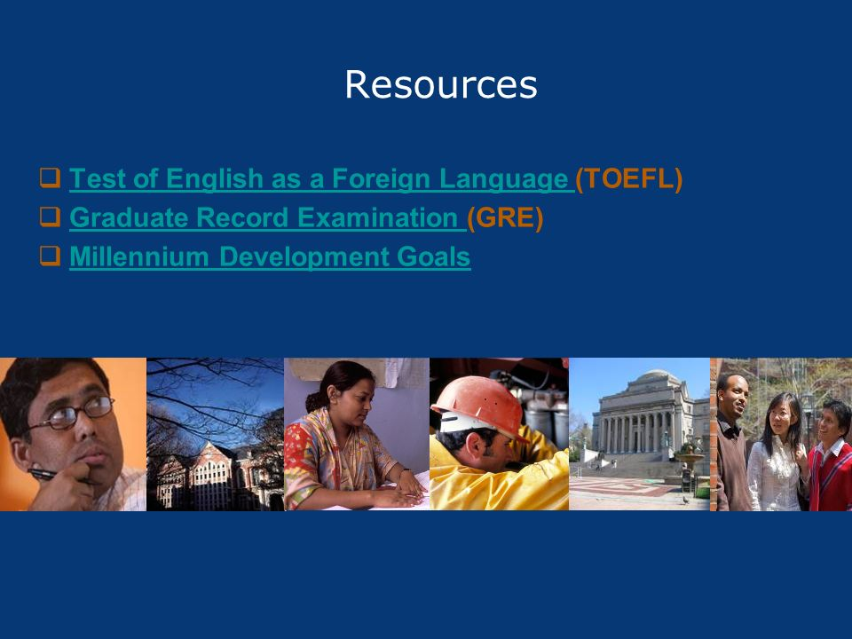 Resources Test of English as a Foreign Language (TOEFL)Test of English as a Foreign Language Graduate Record Examination (GRE)Graduate Record Examinat