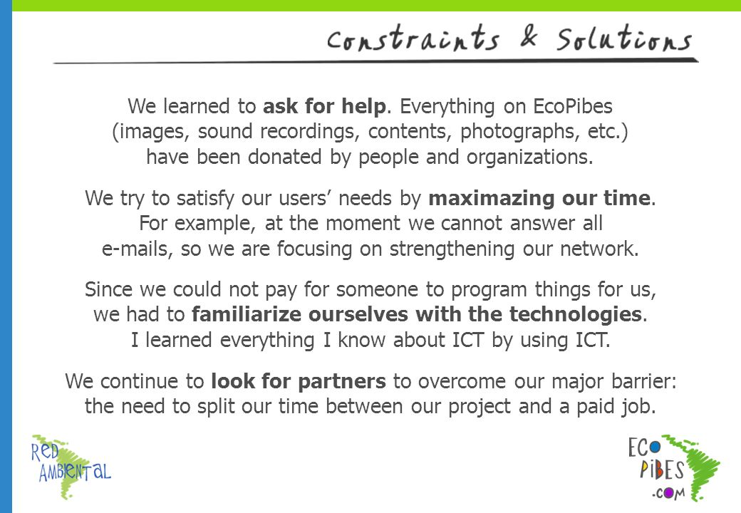 We learned to ask for help. Everything on EcoPibes (images, sound recordings, contents, photographs, etc.) have been donated by people and organizatio
