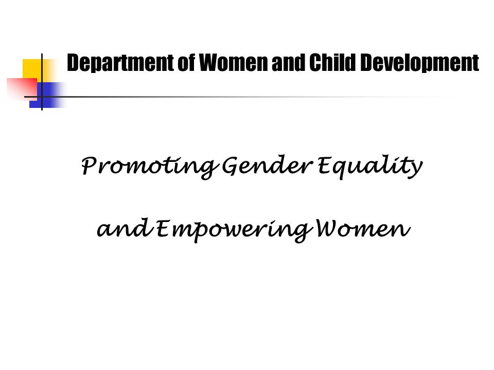 Department of Women and Child Development Promoting Gender Equality and Empowering Women