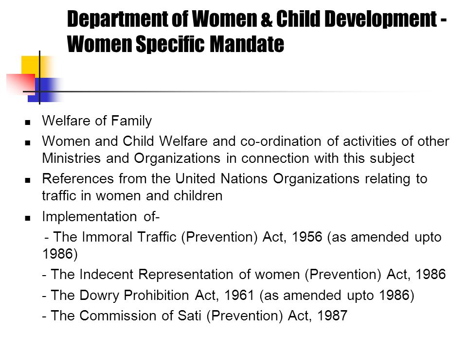 Department of Women & Child Development - Women Specific Mandate Welfare of Family Women and Child Welfare and co-ordination of activities of other Mi