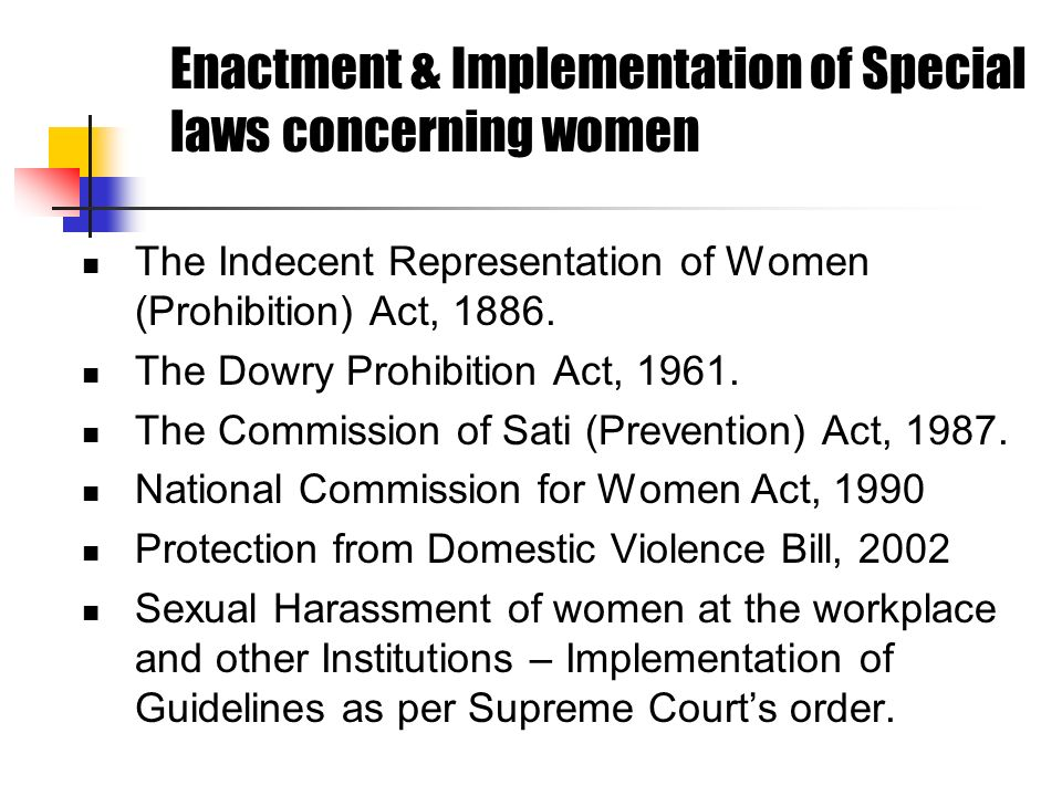 Enactment & Implementation of Special laws concerning women The Indecent Representation of Women (Prohibition) Act, 1886. The Dowry Prohibition Act, 1