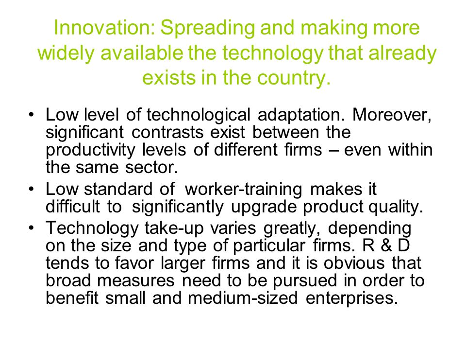Innovation: Spreading and making more widely available the technology that already exists in the country.