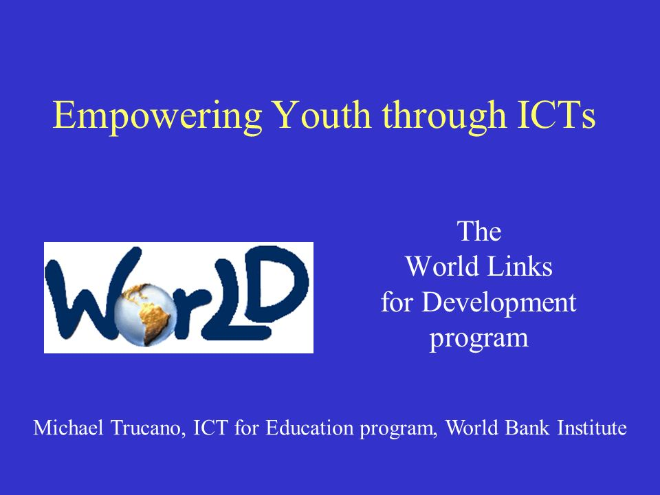 Outline of todays presentation World Links: Program description Community outreach: Collaborative projects, school-based telecentres (Zimbabwe, Uganda, Laos), entrepreneurship Community impact and lessons learned: Teaching and learning, gender impact, telecentre sustainability