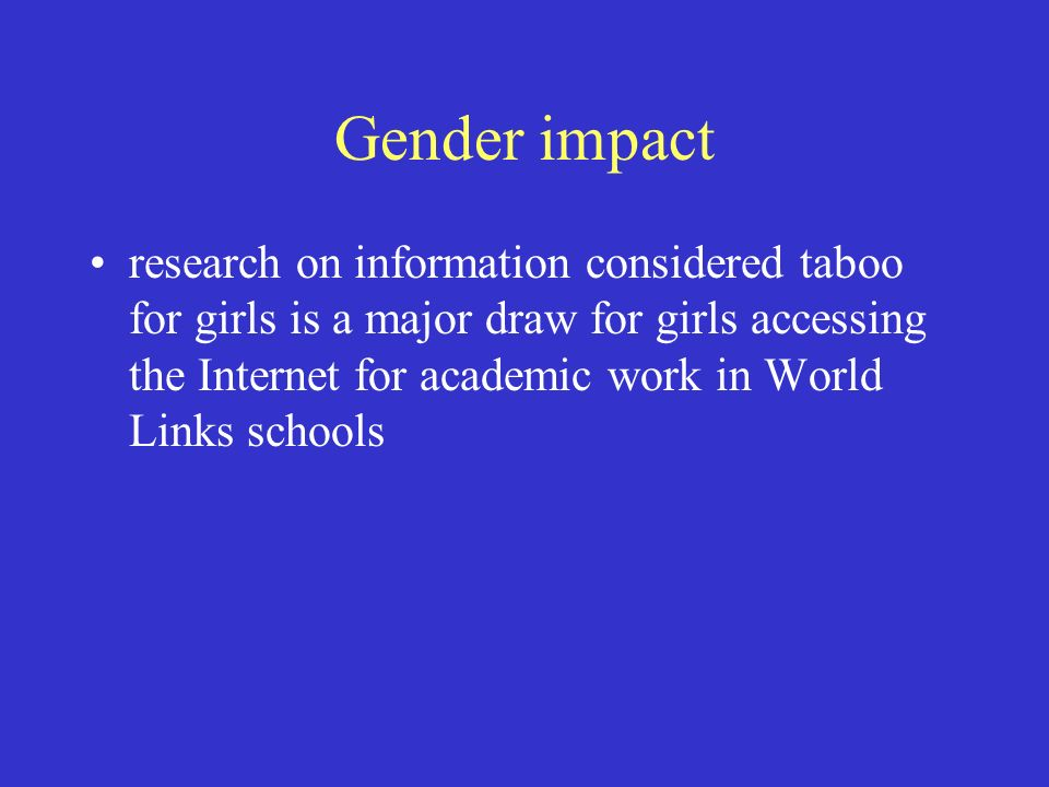 Gender impact research on information considered taboo for girls is a major draw for girls accessing the Internet for academic work in World Links schools