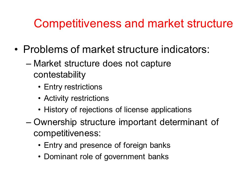 Competitiveness and market structure Problems of market structure indicators: –Market structure does not capture contestability Entry restrictions Act