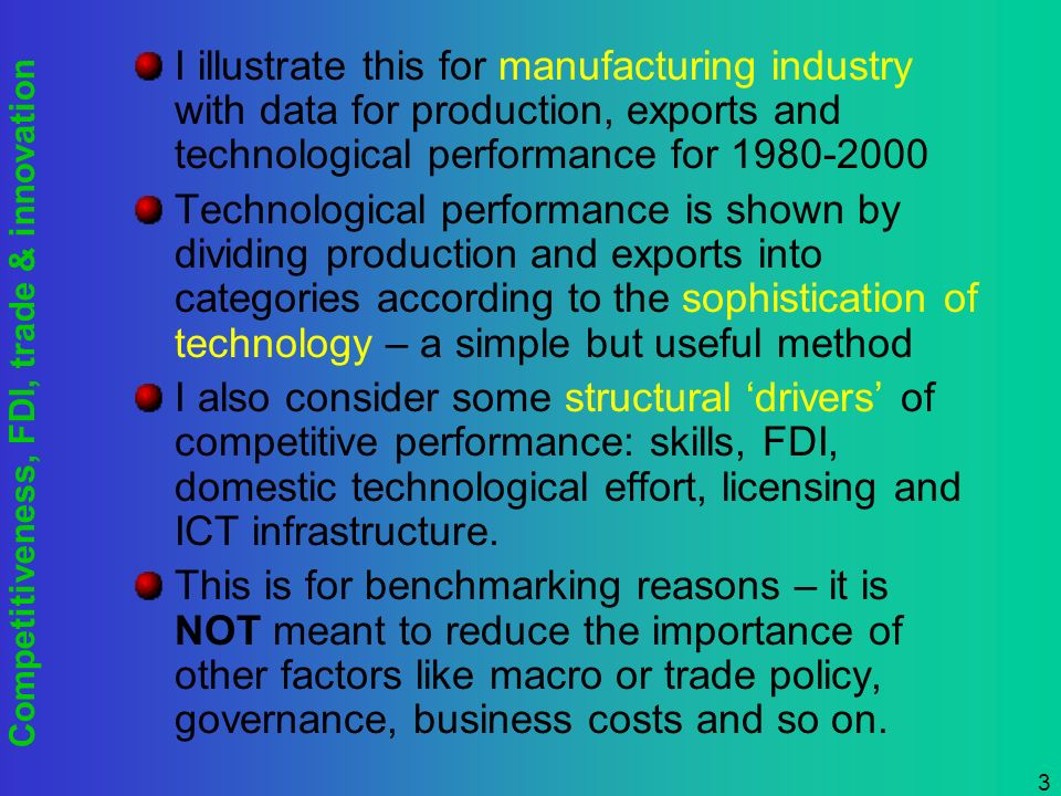 Competitiveness, FDI, trade & innovation 3 I illustrate this for manufacturing industry with data for production, exports and technological performanc